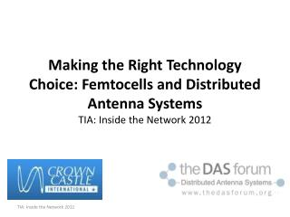 Making the Right Technology Choice: Femtocells and Distributed Antenna Systems TIA: Inside the Network 2012