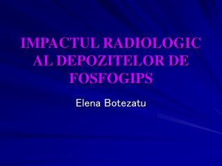 IMPACTUL RADIOLOGIC AL DEPOZITELOR DE FOSFOGIPS