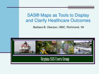 SAS  Maps as Tools to Display and Clarify Healthcare Outcomes