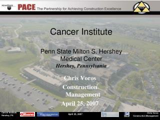 Cancer Institute  Penn State Milton S. Hershey  Medical Center Hershey, Pennsylvania