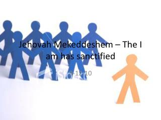 Jehovah Mekeddeshem   The I am has sanctified