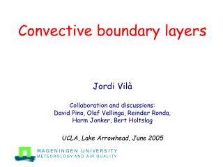 Convective boundary layers     Jordi Vil   Collaboration and discussions:  David Pino, Olaf Vellinga, Reinder Ronda,  Ha