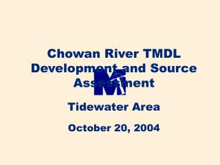 Chowan River TMDL Development and Source Assessment Tidewater Area October 20, 2004