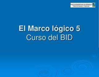 El Marco l gico 5  Curso del BID