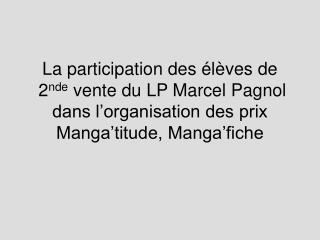 La participation des  l ves de  2nde vente du LP Marcel Pagnol dans l organisation des prix Manga titude, Manga fiche