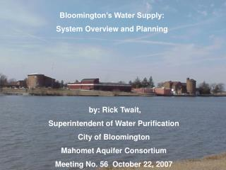 Bloomington s Water Supply: System Overview and Planning