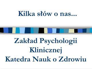 Zaklad Psychologii Klinicznej Katedra Nauk o Zdrowiu