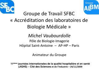 Groupe de Travail SFBC    Accr ditation des laboratoires de Biologie M dicale