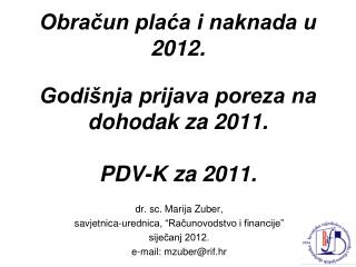 Obracun placa i naknada u 2012.  Godi nja prijava poreza na dohodak za 2011.  PDV-K za 2011.