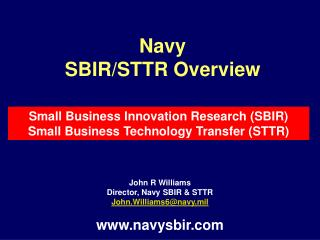John R Williams Director, Navy SBIR  STTR John.Williams6navy.mil  navysbir