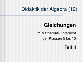 Gleichungen  im Mathematikunterricht der Klassen 5 bis 10  Teil II