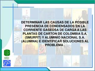 DETERMINAR LAS CAUSAS DE LA POSIBLE PRESENCIA DE CONDENSADOS EN LA CORRIENTE GASEOSA DE CARGA A LAS PLANTAS DE CARTON DE