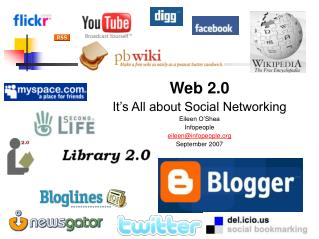 Web 2.0 It s All about Social Networking Eileen O Shea Infopeople eileeninfopeople September 2007