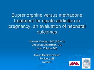 Buprenorphine versus methadone treatment for opiate addiction in pregnancy, an evaluation of neonatal outcomes