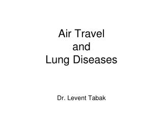 Air Travel and  Lung Diseases    Dr. Levent Tabak