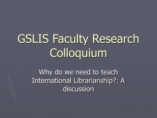 GSLIS Faculty Research Colloquium