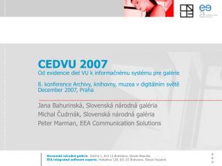 CEDVU 2007 Od evidencie diel VU k informacn mu syst mu pre gal rie  8. konference Archivy, knihovny, muzea v digit ln m