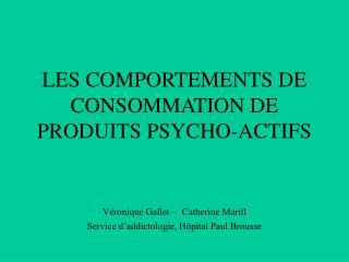 LES COMPORTEMENTS DE CONSOMMATION DE PRODUITS PSYCHO-ACTIFS   V ronique Gallet   Catherine Marill Service d addictologie