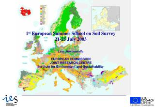 1st European Summer School on Soil Survey 21-25 July 2003   Luca Montanarella  EUROPEAN COMMISSION JOINT RESEARCH CENTRE