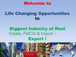 Welcome to  Life Changing Opportunities In  Biggest Industry of Real Estate, FMCG  Import   Export