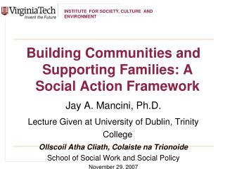 Building Communities and Supporting Families: A Social Action Framework Jay A. Mancini, Ph.D. Lecture Given at Universit