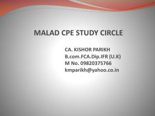 MALAD CPE STUDY CIRCLE     CA. KISHOR PARIKH    B.FCA.Dip.IFR U.K    M No. 09820375766    kmparikhyahoo.co