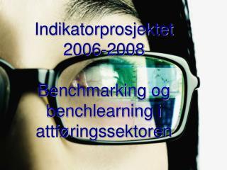 Indikatorprosjektet 2006-2008  Benchmarking og benchlearning i attf ringssektoren
