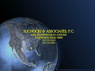 SUCHOCKI   ASSOCIATES,  P. C. 6320  SOUTHWEST BLVD  SUITE 222 FORT WORTH, TEXAS  76109 817 338-0088 817 338-0086