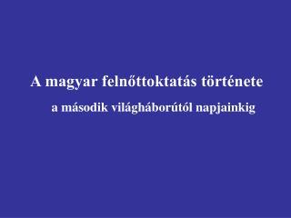 A magyar felnottoktat s t rt nete