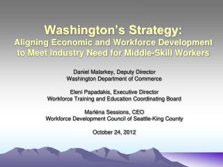 Washington s Strategy: Aligning Economic and Workforce Development  to Meet Industry Need for Middle-Skill Workers