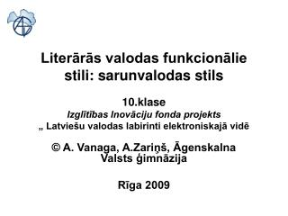 Literaras valodas funkcionalie stili: sarunvalodas stils  10.klase Izglitibas Inovaciju fonda projekts   Latvie u valoda