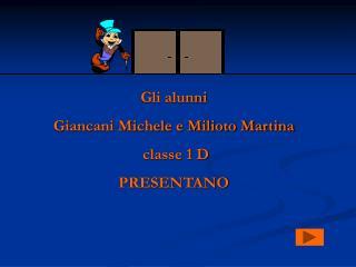 Gli alunni  Giancani Michele e Milioto Martina  classe 1 D PRESENTANO