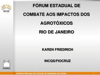 F RUM ESTADUAL DE   COMBATE AOS IMPACTOS DOS AGROT XICOS RIO DE JANEIRO