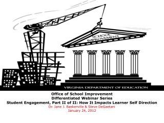 Office of School Improvement  Differentiated Webinar Series  Student Engagement, Part II of II: How It Impacts Learner S