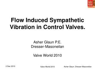 Flow Induced Sympathetic Vibration in Control Valves.