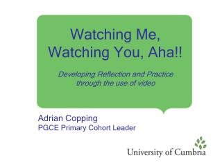 Watching Me, Watching You, Aha    Developing Reflection and Practice through the use of video