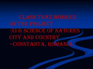 Class that worked on the project XI G science of natures City and country  -Constanta, Romania