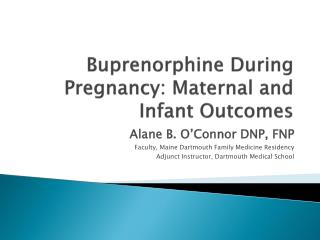 Buprenorphine During Pregnancy: Maternal and Infant Outcomes