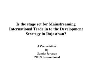 Is the stage set for Mainstreaming International Trade in to the Development Strategy in Rajasthan