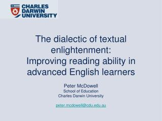 The dialectic of textual enlightenment:  Improving reading ability in advanced English learners    Peter McDowell  Schoo