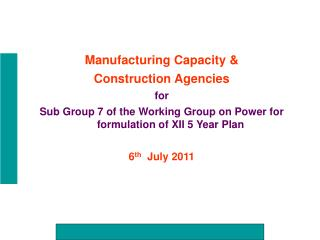 Manufacturing Capacity  Construction Agencies for Sub Group 7 of the Working Group on Power for formulation of XII 5 Yea