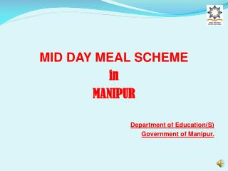 MID DAY MEAL SCHEME   in MANIPUR   Department of EducationS Government of Manipur.