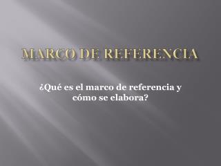 MARCO DE REFERENCIA