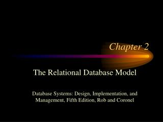 The Relational Database Model    Database Systems: Design, Implementation, and Management, Fifth Edition, Rob and Corone