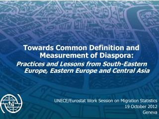 Towards Common Definition and Measurement of Diaspora: Practices and Lessons from South-Eastern Europe, Eastern Europe a
