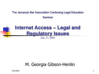The Jamaican Bar Association Continuing Legal Education Seminar    Internet Access   Legal and Regulatory Issues July 17