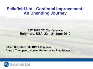 Sellafield Ltd - Continual Improvement:  An Unending Journey   16th HPRCT Conference Baltimore, USA, 22   24 June 2010