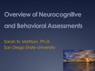Overview of Neurocognitive and Behavioral Assessments