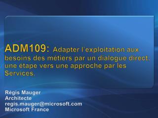 ADM109: Adapter l exploitation aux besoins des m tiers par un dialogue direct; une  tape vers une approche par les Servi