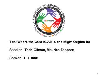 Title: Where the Care Is, Ain t, and Might Oughta Be   Speaker:  Todd Gibson, Maurine Tapscott  Session:  R-4-1000